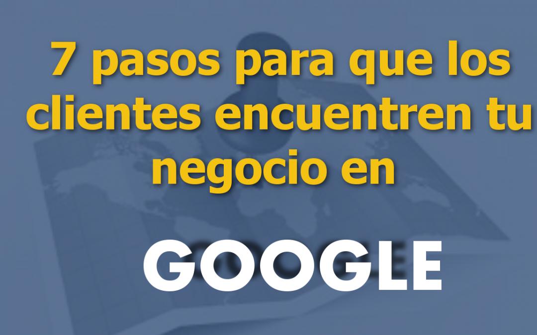 7 Pasos para que tus clientes encuentren tu negocio en Google