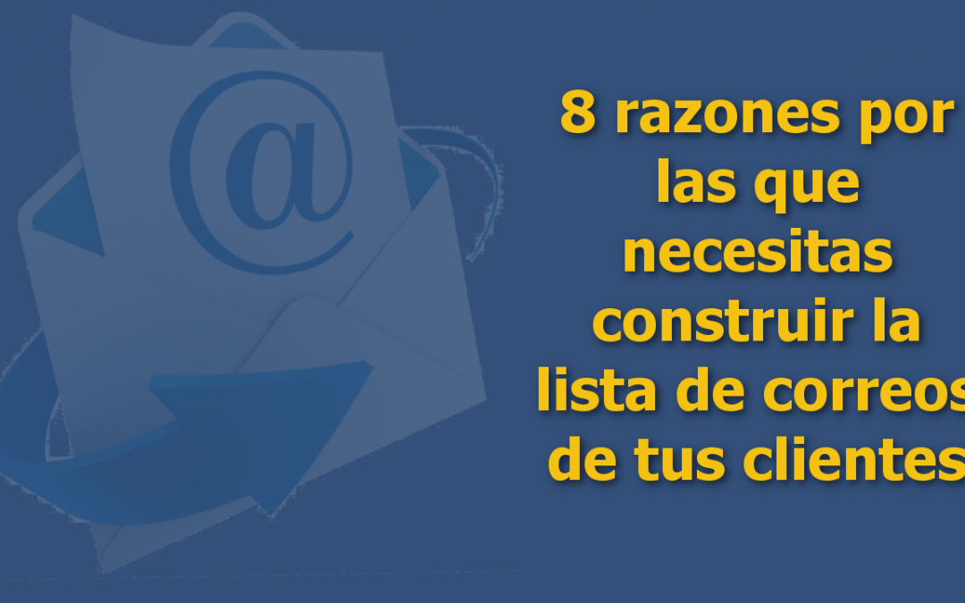 8 razones por las que necesitas construir la lista de emails de tus clientes
