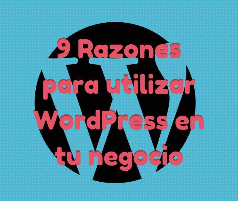 9 razones para utilizar wordpress para tu negocio en lugar de otros gestores de contenidos